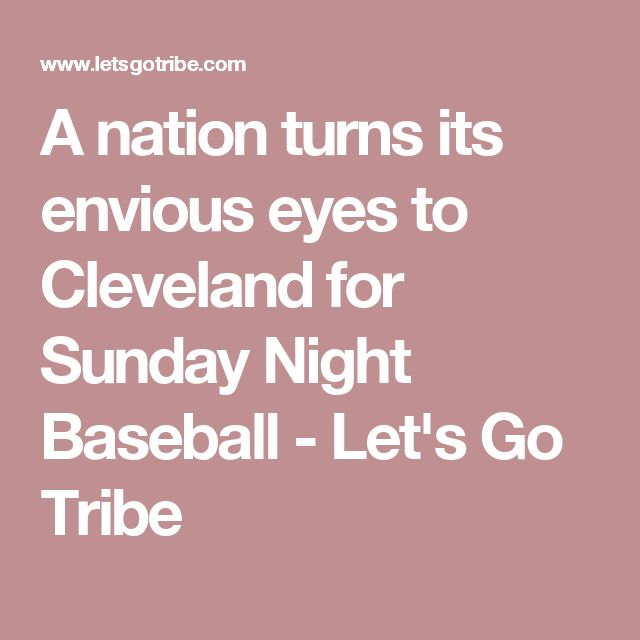 A nation turns its envious eyes to Cleveland for Sunday Night Baseball - Let's Go Tribe