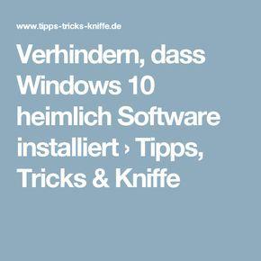 Prevent Windows 10 from secretly installing software> Tips, Tricks & Tricks