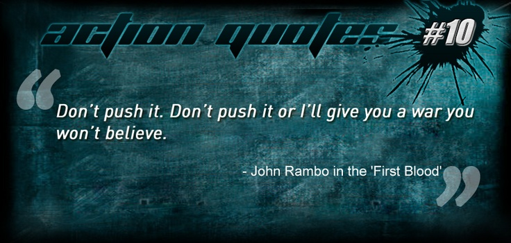 "Lights Camera Action Quotes: Action Movie Quote #10: ""Don't Push It. Don't Push It Or I"