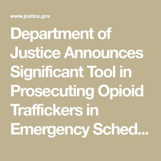 Department of Justice Announces Significant Tool in Prosecuting Opioid Traffickers in Emergency Scheduling of All Fentanyls    OPA   Department of Justice