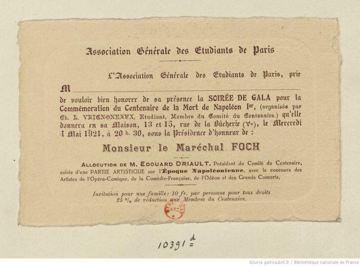 Carte d'invitation de l'«Association générale des Etudiants de Paris» à la «Soirée de gala pour la Commémoration du Centenaire de la mort de Napoléon I.er... le mercredi 4 mai 1921 à 20 h. 30, sous la présidence d'honneur de Monsieur le Maréchal Foch» | Gallica
