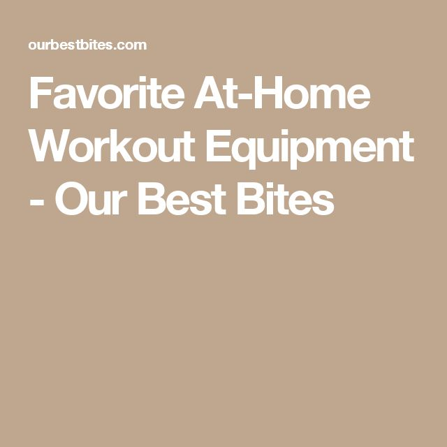Favorite At-Home Workout Equipment - Our Best Bites