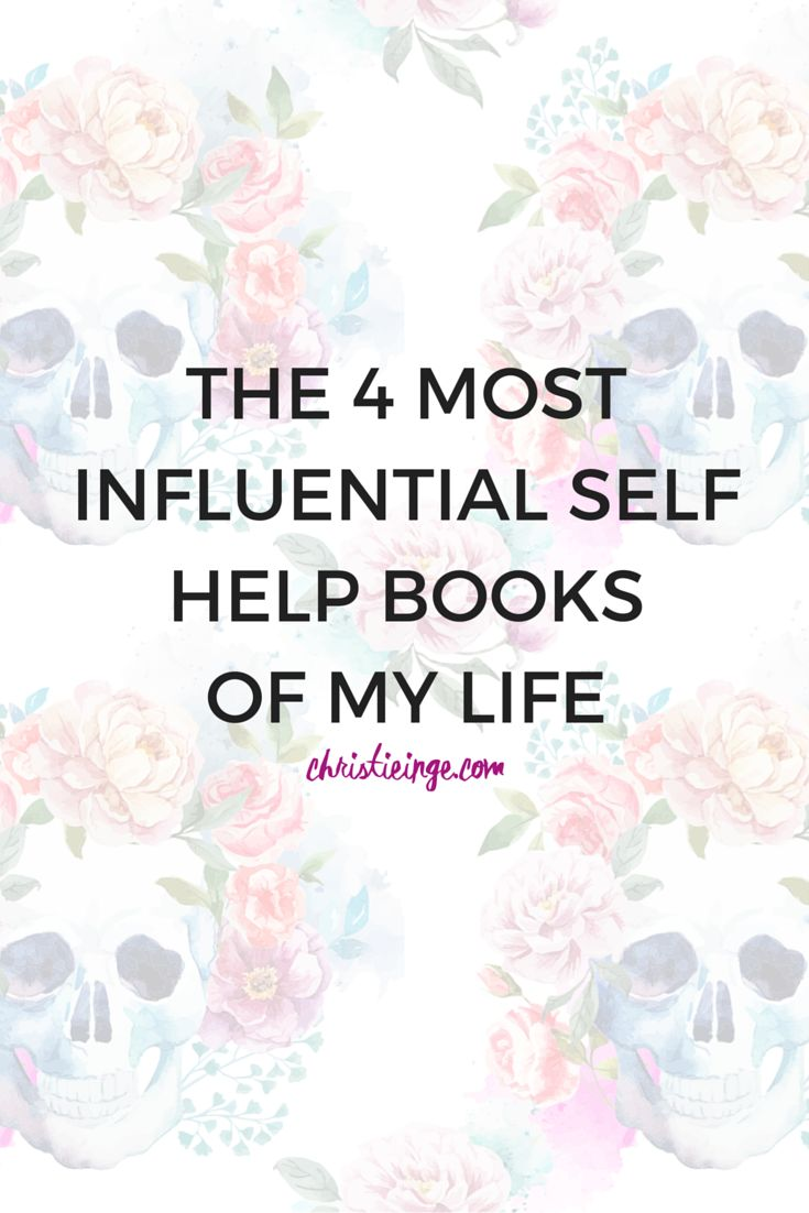 THE 4 MOST INFLUENTIAL SELF HELP BOOKS OF MY LIFE