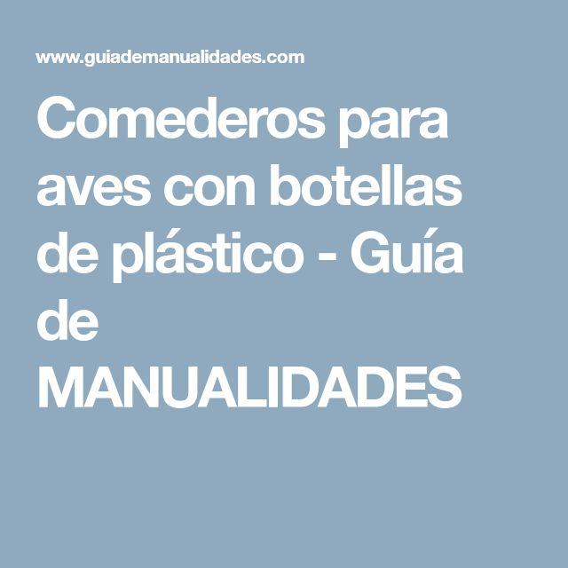 Comederos para aves con botellas de plástico - Guía de MANUALIDADES