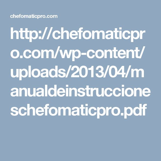 http://chefomaticpro.com/wp-content/uploads/2013/04/manualdeinstruccioneschefomaticpro.pdf