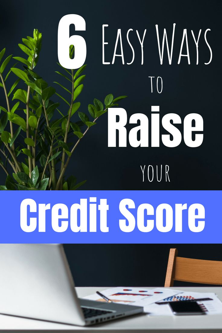 6 Easy Ways to Raise Your Credit Score