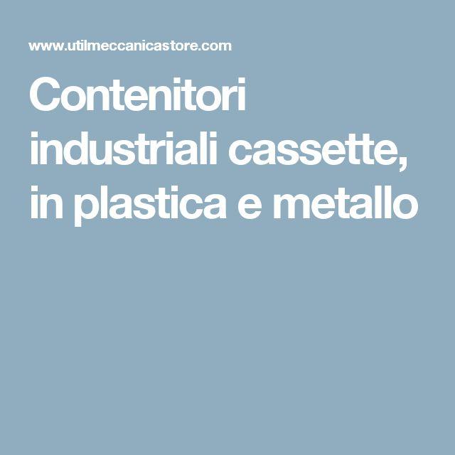 Contenitori industriali cassette, in plastica e metallo