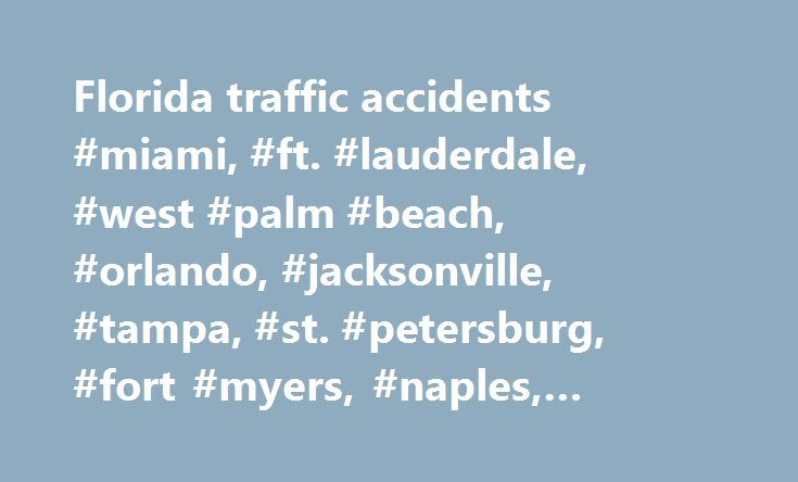 Florida traffic accidents #miami, #ft. #lauderdale, #west #palm #beach, #orlando, #jacksonville, #tampa, #st. #petersburg, #fort #myers, #naples, #tallahassee, #panama #city, #pensacola http://massachusetts.nef2.com/florida-traffic-accidents-miami-ft-lauderdale-west-palm-beach-orlando-jacksonville-tampa-st-petersburg-fort-myers-naples-tallahassee-panama-city-pensacola/  # FL511 Sign Up For Our Newsletter Keep up with the latest Florida 511 news, features and events by subscribing to our…
