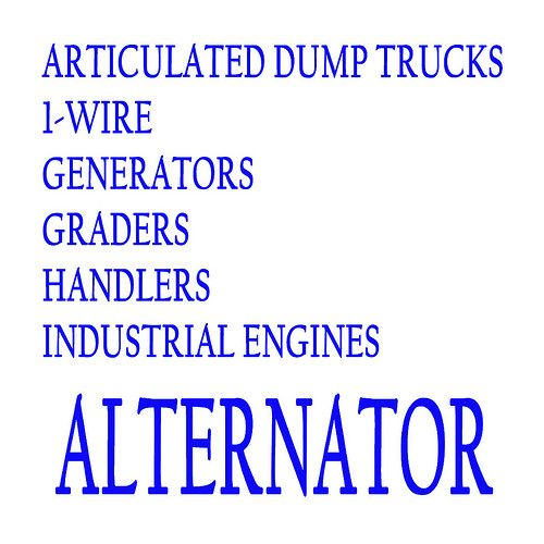 INDUSTRIAL ALTERNATOR (2/8) ARTICULATED DUMP TRUCKS , 1-WIRE, GENERATORS, GRADERS, HANDLERS, INDUSTRIAL ENGINES ALTERNATOR