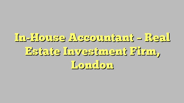 In-House Accountant - Real Estate Investment Firm, London