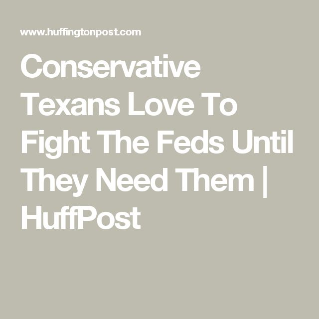 Conservative Texans Love To Fight The Feds Until They Need Them | HuffPost