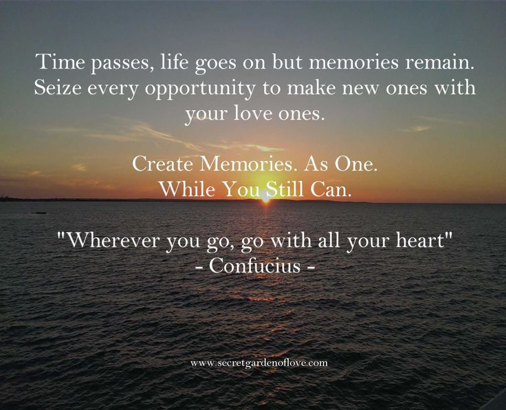 Time passes, life goes on but memories remain. Create Memories. While You Still Can.  Discover our secrets and quotes to a happy and healthy relationship www.secretgardenoflove.com
