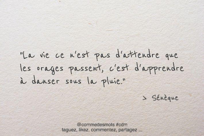 """""""La vie ce n'est pas d'attendre que les orages passent, c'est d'apprendre à danser sous la pluie."""" #citation #sénèque #vie"""
