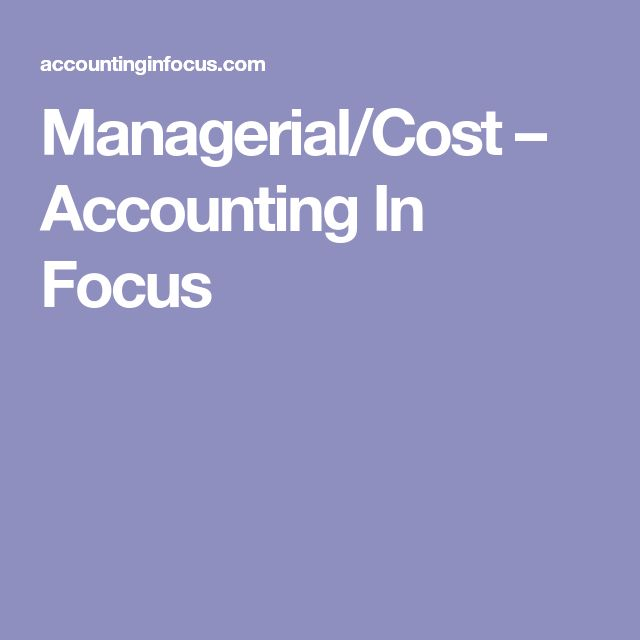 Managerial/Cost – Accounting In Focus