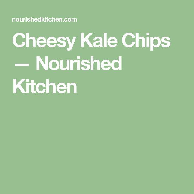 Cheesy Kale Chips — Nourished Kitchen