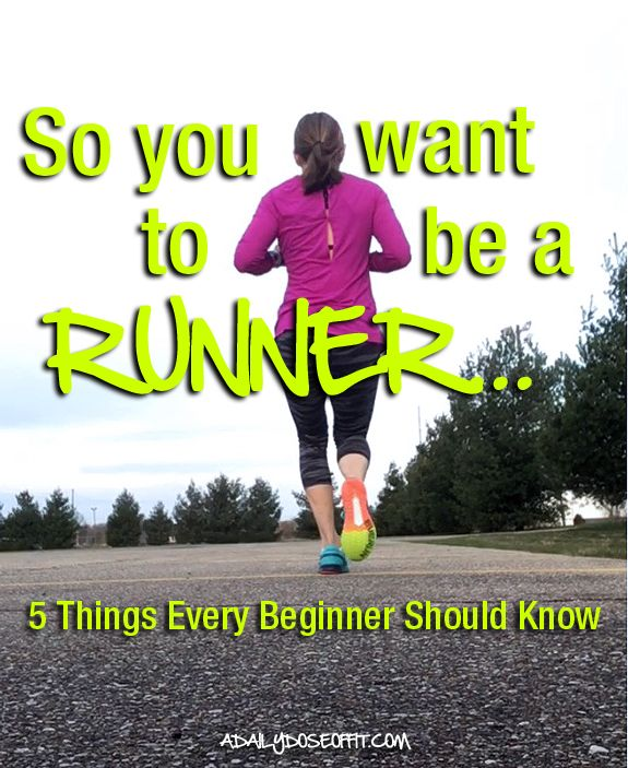 So you want to be a runner... 5 things every beginner should know. / A Daily Dose of Fit