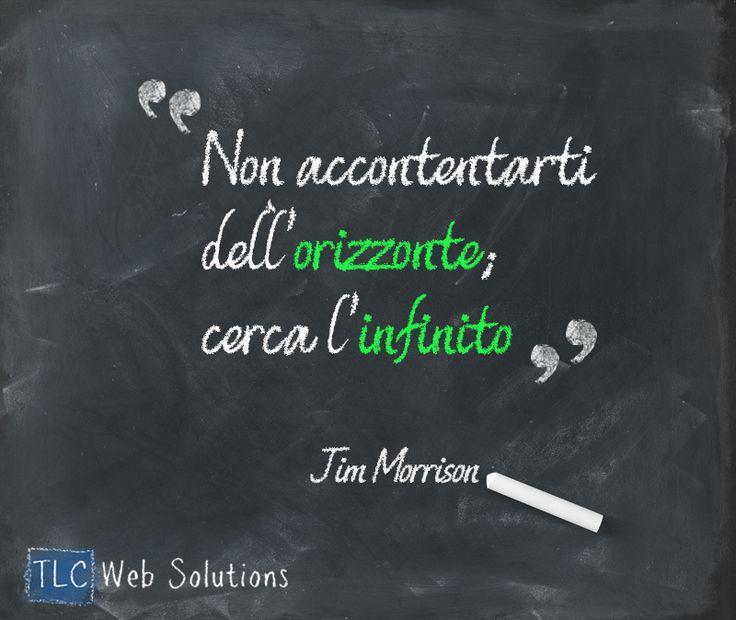 """""""Non accontentarti dell'orizzonte, cerca l'infinito""""  - Jim Morrison #aforismi #Music #JimMorrison"""