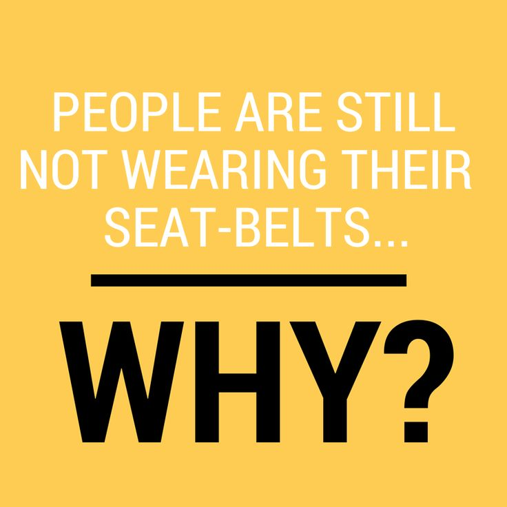 """why people should wear seatbelts """"the thing that started to get people to buckle up in large numbers was  officer  can pull over and ticket a driver just for not wearing a seatbelt."""