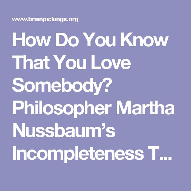 How Do You Know That You Love Somebody? Philosopher Martha Nussbaum's Incompleteness Theorem of the Heart's Truth, from Plato to Proust – Brain Pickings
