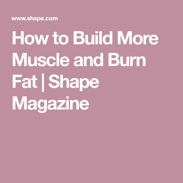 How to Build More Muscle and Burn Fat | Shape Magazine