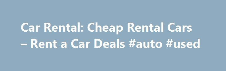 Car Rental: Cheap Rental Cars – Rent a Car Deals #auto #used http://india.remmont.com/car-rental-cheap-rental-cars-rent-a-car-deals-auto-used/  #auto rentals # Search Cars Rental Cars in the United States Looking for the cheapest way to see the States and are exploring the option to rent a car? You've come to the right place. Expedia is home to cheap car rentals and deals. With our selection of discount car rentals, you can cruise from sea to shining sea without breaking the bank. Find…