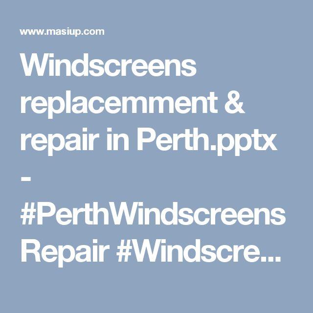 Windscreens replacemment & repair in Perth.pptx -   #PerthWindscreensRepair   #WindscreenRepair #WindscreensReplacement #WindscreenReplacementPerth