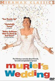 Muriel's Wedding (1994) Muriel finds life in Porpoise Spit, Australia dull and spends her days alone in her room listening to Abba music and dreaming of her wedding day.