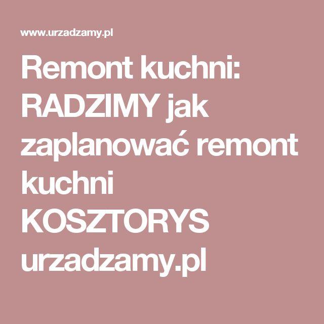 Remont kuchni: RADZIMY jak zaplanować remont kuchni KOSZTORYS urzadzamy.pl