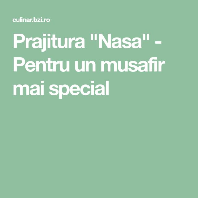 """Prajitura """"Nasa"""" - Pentru un musafir mai special"""