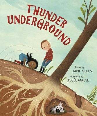 Thunder Underground  (Book) : Yolen, Jane : A collection of poems explores the wonder underground, from animal burrows and subways to caves and magma.