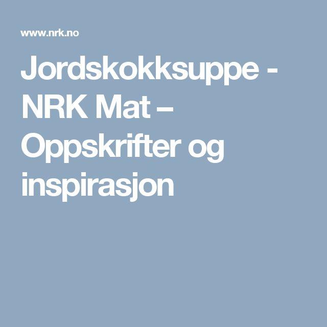 Jordskokksuppe - NRK Mat – Oppskrifter og inspirasjon