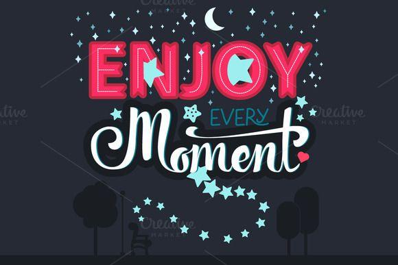 Enjoy Every Moment by barsrsind on @creativemarket