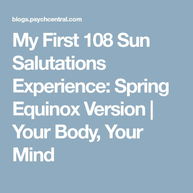 My First 108 Sun Salutations Experience: Spring Equinox Version | Your Body, Your Mind