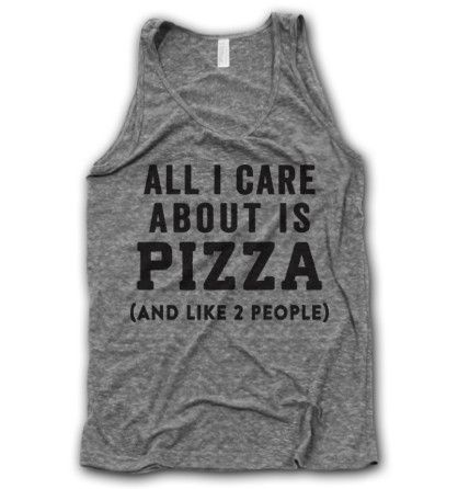 """""""All I care about is pizza (and maybe like two people"""" t-shirt"""