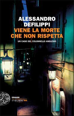 Alessandro Defilippi, Viene la morte che non rispetta, Stile Libero Big, DISPONIBILE ANCHE IN E-BOOK