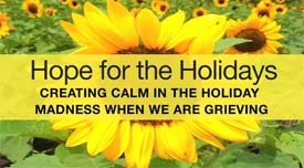 """""""Hope for the Holidays: Creating Calm in the Holiday Madness When We Are Grieving"""""""