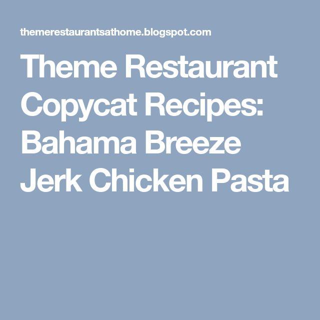 Theme Restaurant Copycat Recipes: Bahama Breeze Jerk Chicken Pasta