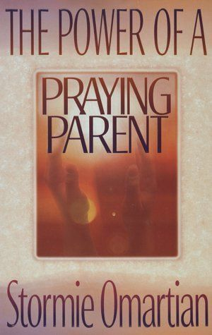 The Power of a Praying Parent by Stormie Omartian,