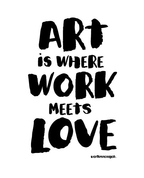 Quotes About Painting: Art Is Where Work Meets Love. #inspiration #quotes #art