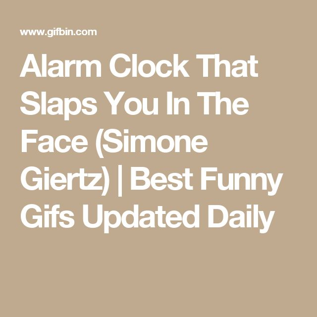 Alarm Clock That Slaps You In The Face Simone Giertz Best Funny Gifs Updated Daily Best Funny Videos Funny Gif Alarm Clock