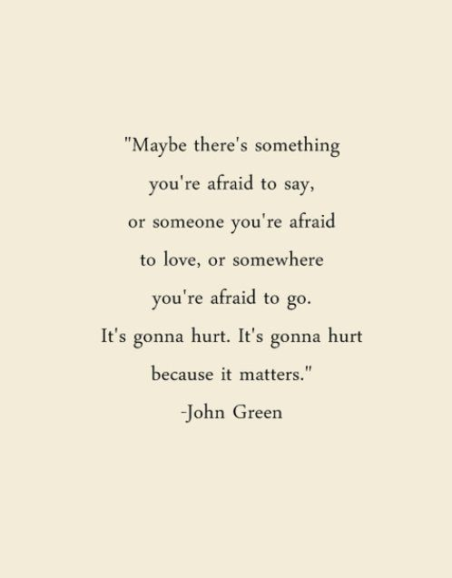 It's gonna hurt because it matters.  John Green Quotes: 20 Awesome Photo Quotes From Tumblr