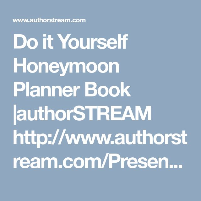 Do it Yourself Honeymoon Planner Book  |authorSTREAM  http://www.authorstream.com/Presentation/stluciavr-3207649-yourself-honeymoon-planner/