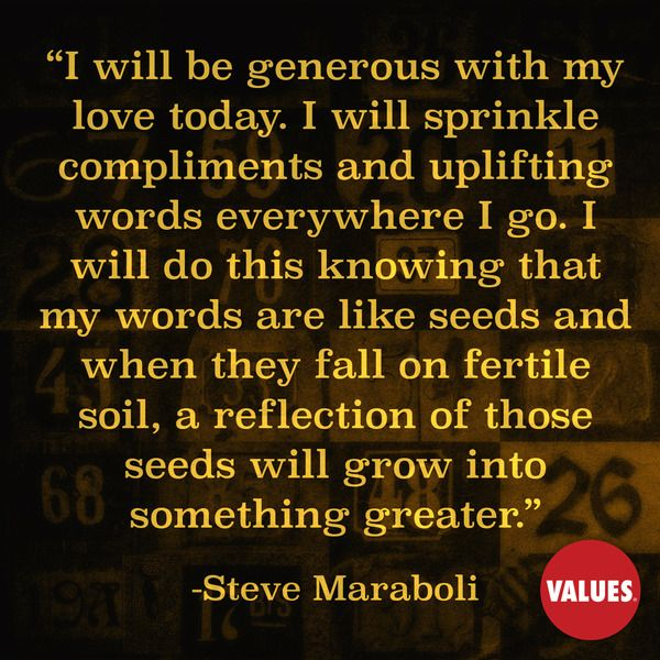 """I will be generous with my love today. I will sprinkle compliments and uplifting words everywhere I go. I will do this knowing that my word..."