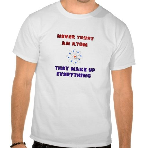 Never Trust an Atom Science Geek Nerd Joke Tee Shirts we are given they also recommend where is the best to buyThis Deals Never Trust an Atom Science Geek Nerd Joke Tee Shirts Online Secure Check out Quick and Easy...