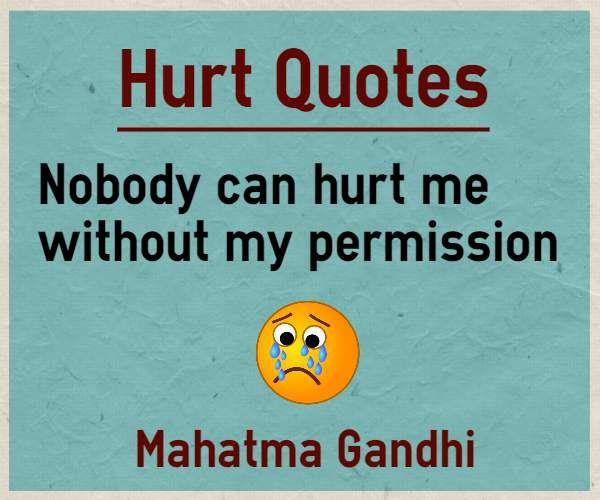 ShareShareHurt Quotes Nobody can hurt me without my permission. Quote by Mahatma Gandhi ShareShare  http://www.braintrainingtools.org/skills/hurt-quotes-nobody-can-hurt-me-without-my-permission/