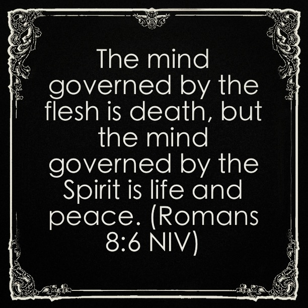 Romans 8:6 - For to be carnally minded [is] death; but to be spiritually minded [is] life and peace.
