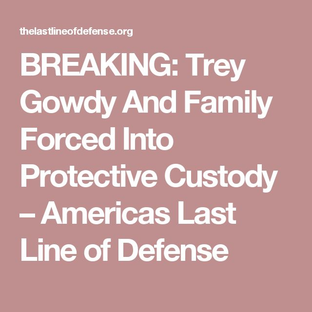 BREAKING: Trey Gowdy And Family Forced Into Protective Custody – Americas Last Line of Defense