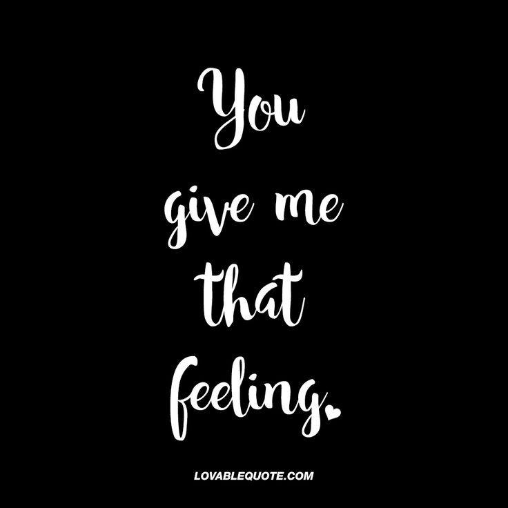 You give me that feeling. | That beautiful, exciting and loving feeling ♥ | #couple #quotes #thatfeeling www.lovablequote.com