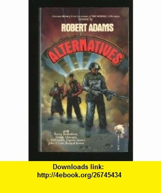 Alternatives (9780671698188) (Franklin) Robert Adams, Pamela Crippen-Adams, Roland J. Green, L. Neil Smith, Susan M. Shwartz, Sharon Green, Harry Turtledove, John F. Carr , ISBN-10: 0671698184  , ISBN-13: 978-0671698188 ,  , tutorials , pdf , ebook , torrent , downloads , rapidshare , filesonic , hotfile , megaupload , fileserve