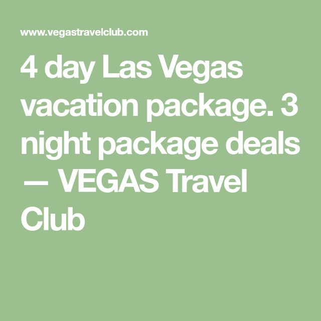 4 day Las Vegas vacation package. 3 night package deals — VEGAS Travel Club
